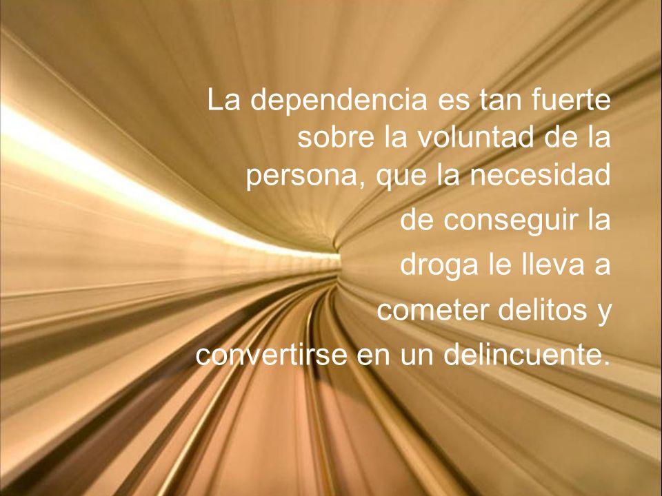 La dependencia es tan fuerte sobre la voluntad de la persona, que la necesidad