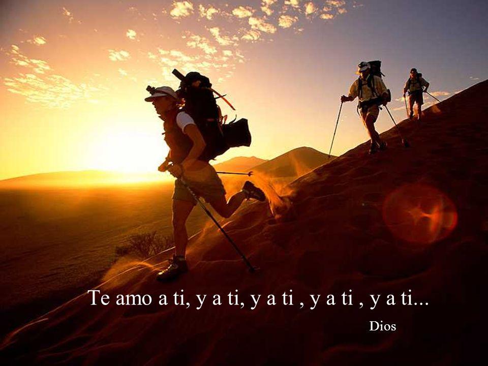 Te amo a ti, y a ti, y a ti , y a ti , y a ti... Dios