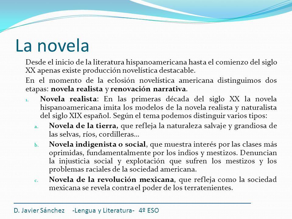 La novela Desde el inicio de la literatura hispanoamericana hasta el comienzo del siglo XX apenas existe producción novelística destacable.