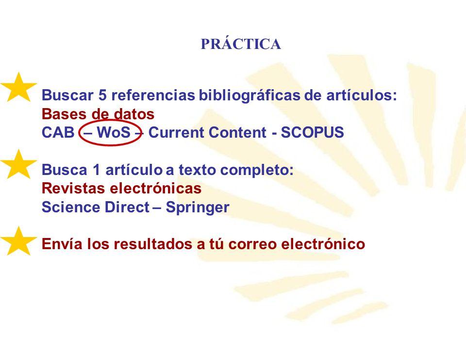 PRÁCTICA Buscar 5 referencias bibliográficas de artículos: Bases de datos. CAB – WoS – Current Content - SCOPUS.