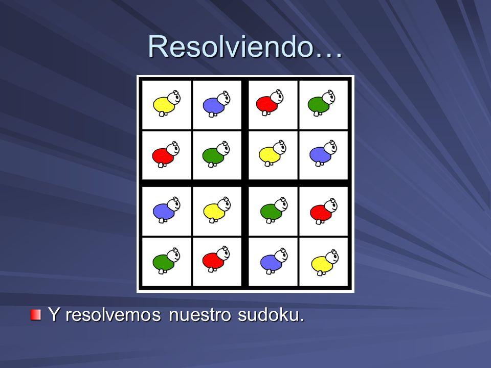 Resolviendo… Y resolvemos nuestro sudoku.