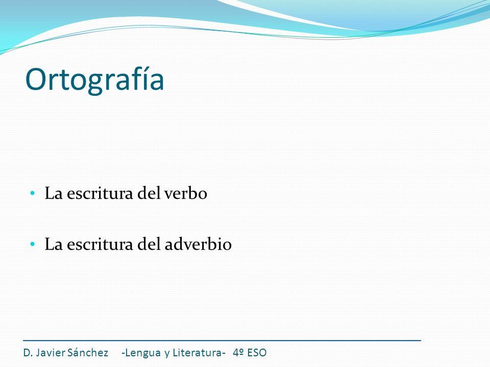 Ortografía La escritura del verbo La escritura del adverbio