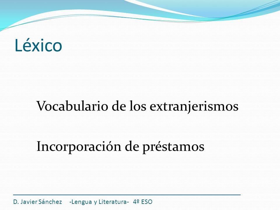 Léxico Vocabulario de los extranjerismos Incorporación de préstamos