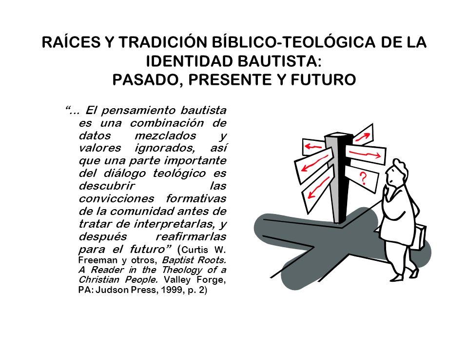 RAÍCES Y TRADICIÓN BÍBLICO-TEOLÓGICA DE LA IDENTIDAD BAUTISTA: PASADO, PRESENTE Y FUTURO