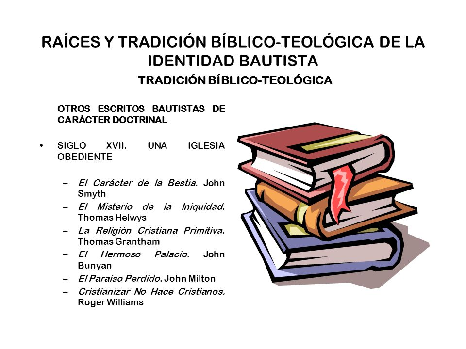 RAÍCES Y TRADICIÓN BÍBLICO-TEOLÓGICA DE LA IDENTIDAD BAUTISTA TRADICIÓN BÍBLICO-TEOLÓGICA