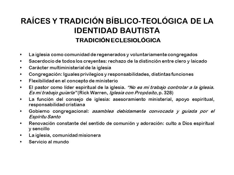 RAÍCES Y TRADICIÓN BÍBLICO-TEOLÓGICA DE LA IDENTIDAD BAUTISTA TRADICIÓN ECLESIOLÓGICA