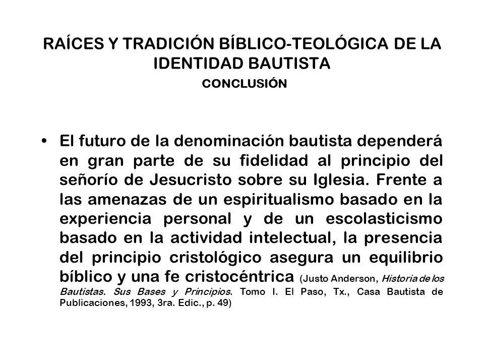 RAÍCES Y TRADICIÓN BÍBLICO-TEOLÓGICA DE LA IDENTIDAD BAUTISTA CONCLUSIÓN