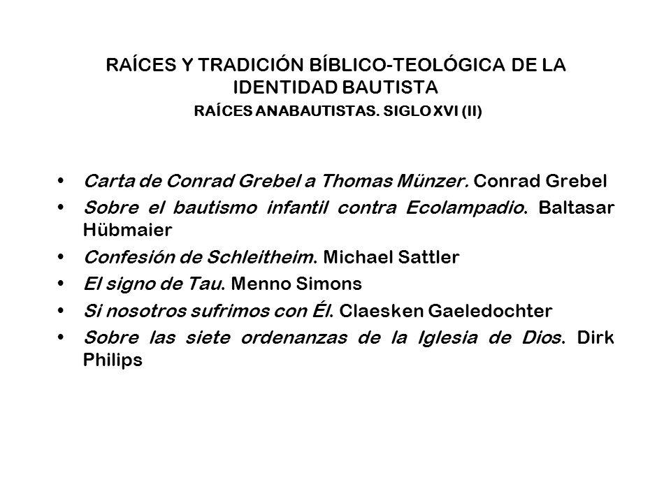 RAÍCES Y TRADICIÓN BÍBLICO-TEOLÓGICA DE LA IDENTIDAD BAUTISTA RAÍCES ANABAUTISTAS. SIGLO XVI (II)