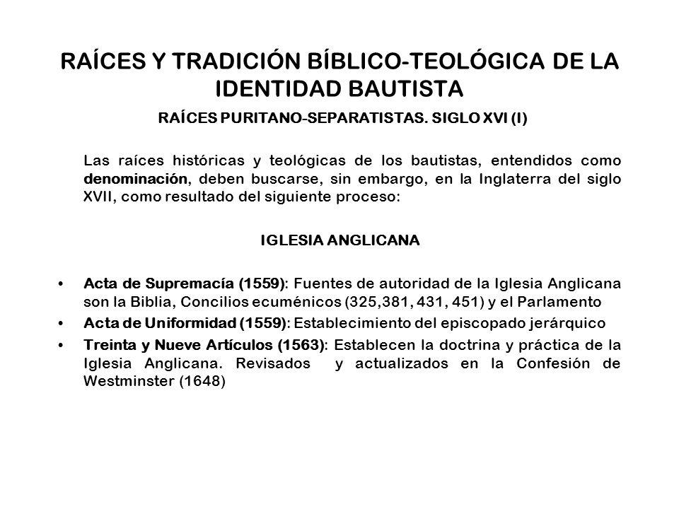 RAÍCES Y TRADICIÓN BÍBLICO-TEOLÓGICA DE LA IDENTIDAD BAUTISTA RAÍCES PURITANO-SEPARATISTAS. SIGLO XVI (I)