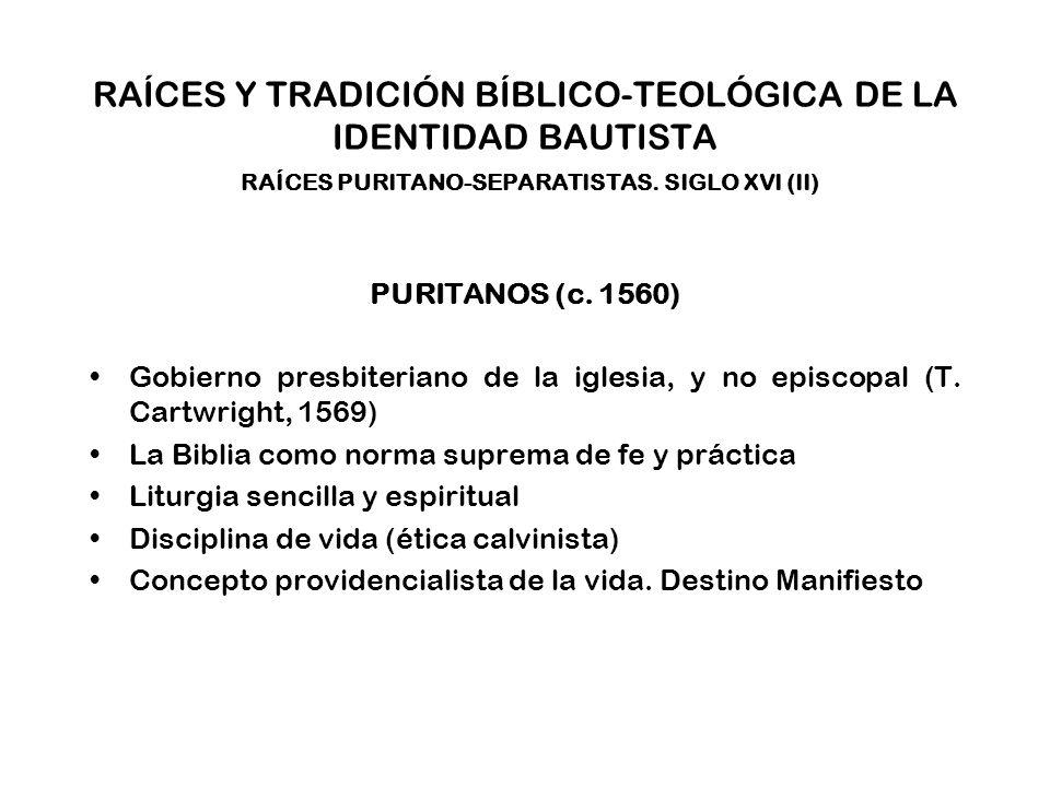RAÍCES Y TRADICIÓN BÍBLICO-TEOLÓGICA DE LA IDENTIDAD BAUTISTA RAÍCES PURITANO-SEPARATISTAS. SIGLO XVI (II)