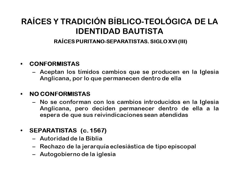 RAÍCES Y TRADICIÓN BÍBLICO-TEOLÓGICA DE LA IDENTIDAD BAUTISTA RAÍCES PURITANO-SEPARATISTAS. SIGLO XVI (III)