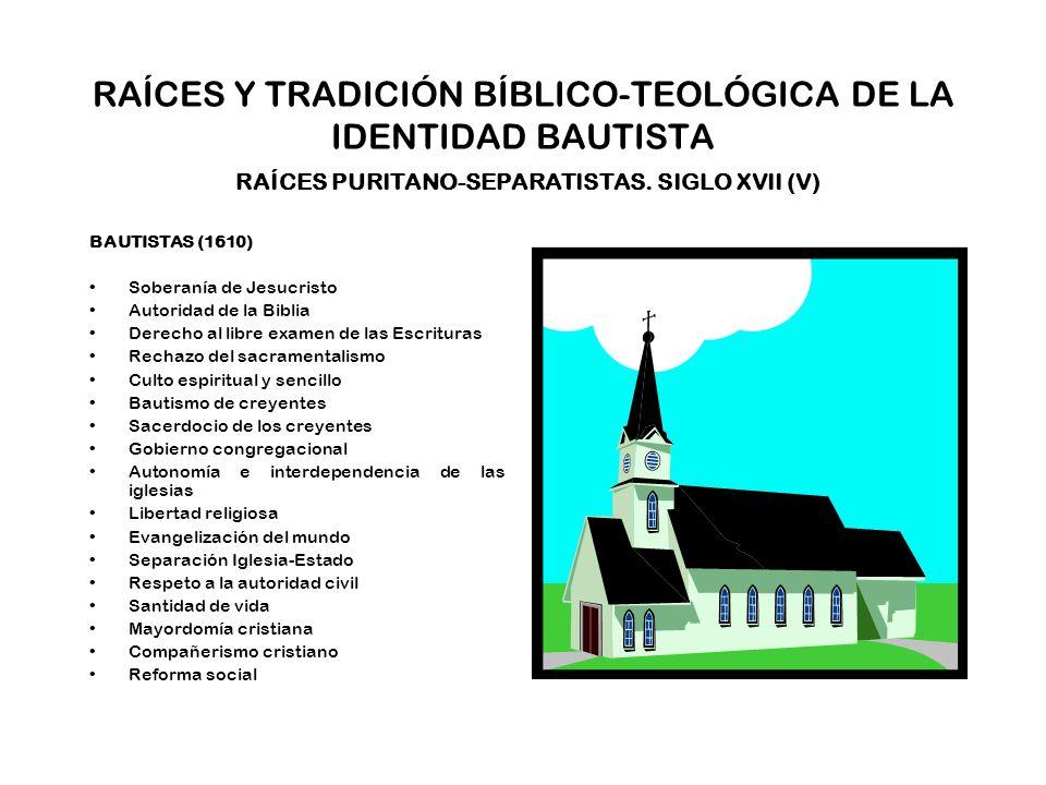RAÍCES Y TRADICIÓN BÍBLICO-TEOLÓGICA DE LA IDENTIDAD BAUTISTA RAÍCES PURITANO-SEPARATISTAS. SIGLO XVII (V)