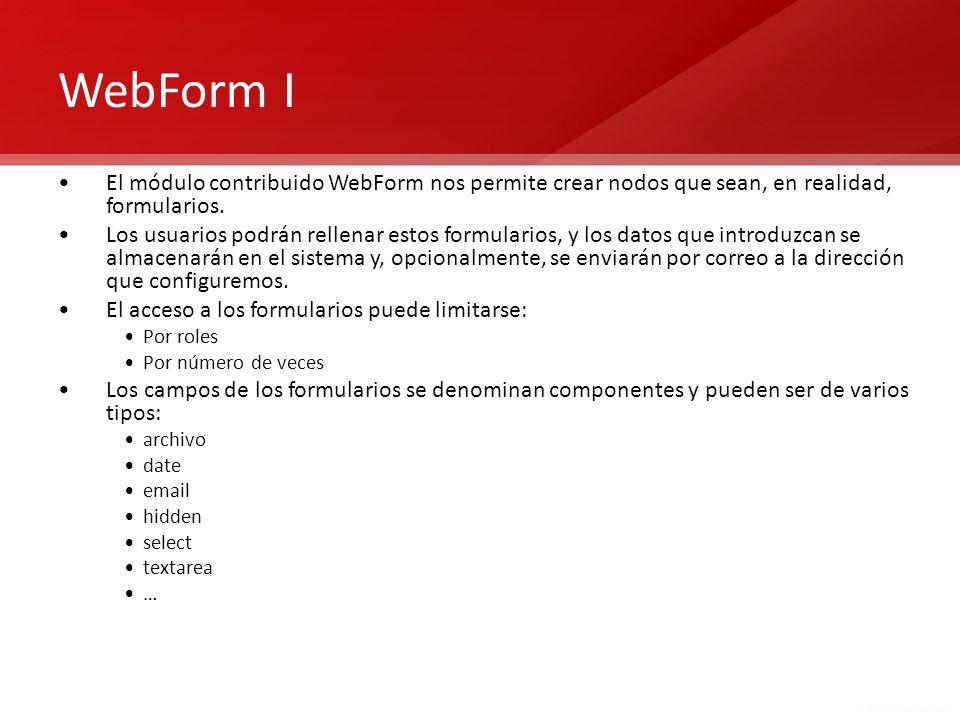 WebForm I El módulo contribuido WebForm nos permite crear nodos que sean, en realidad, formularios.