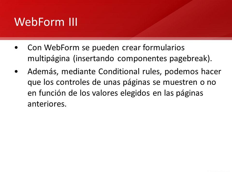 WebForm III Con WebForm se pueden crear formularios multipágina (insertando componentes pagebreak).