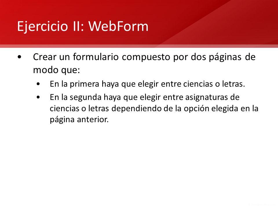 Ejercicio II: WebForm Crear un formulario compuesto por dos páginas de modo que: En la primera haya que elegir entre ciencias o letras.
