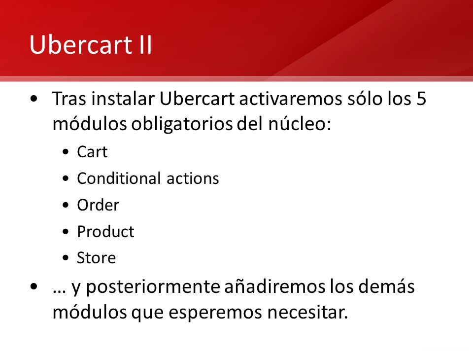 Ubercart II Tras instalar Ubercart activaremos sólo los 5 módulos obligatorios del núcleo: Cart. Conditional actions.