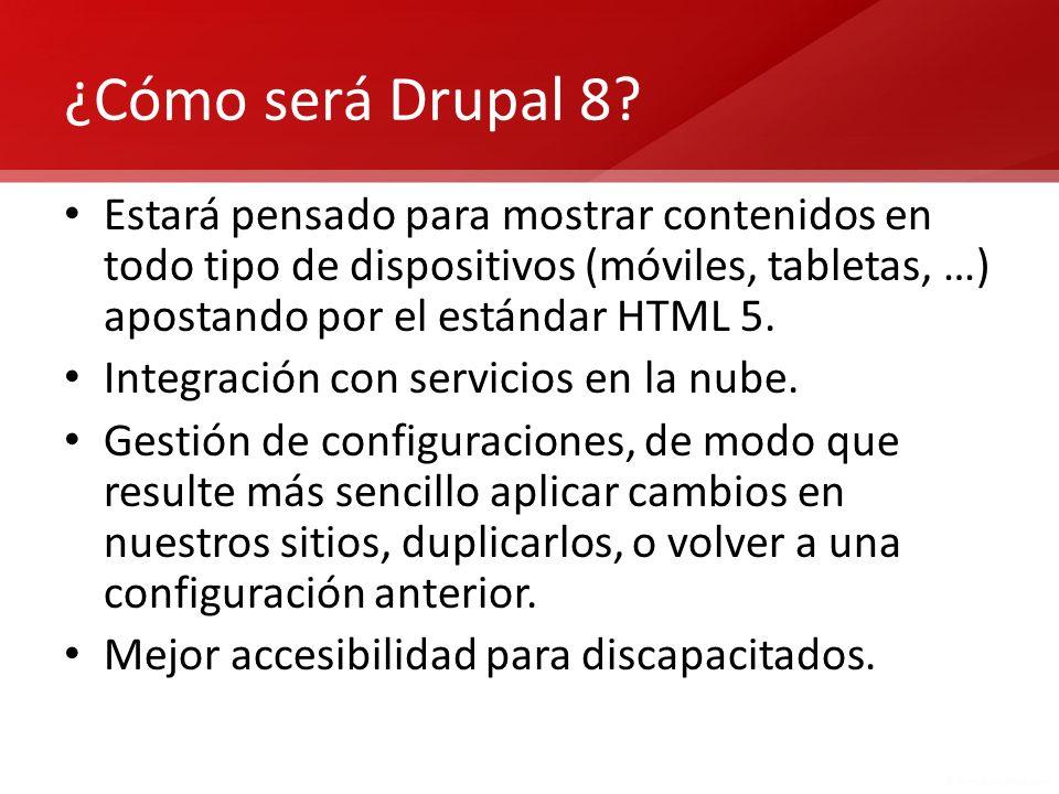¿Cómo será Drupal 8 Estará pensado para mostrar contenidos en todo tipo de dispositivos (móviles, tabletas, …) apostando por el estándar HTML 5.