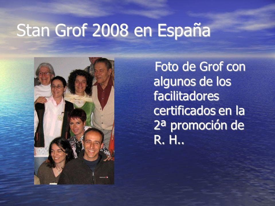 Stan Grof 2008 en España Foto de Grof con algunos de los facilitadores certificados en la 2ª promoción de R.