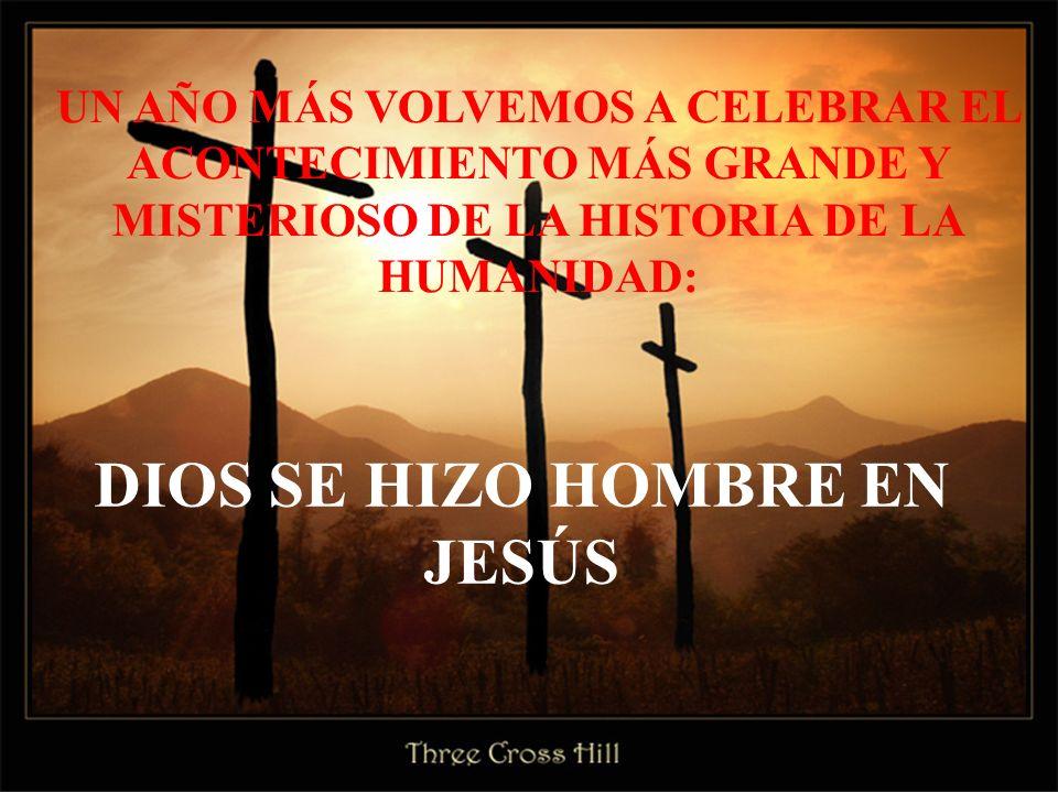DIOS SE HIZO HOMBRE EN JESÚS