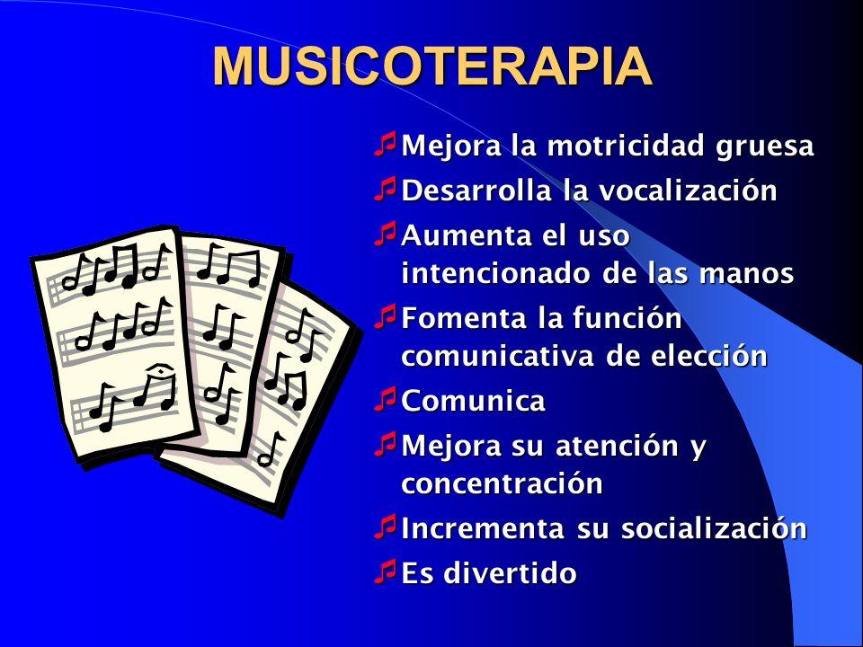 MUSICOTERAPIA Mejora la motricidad gruesa Desarrolla la vocalización