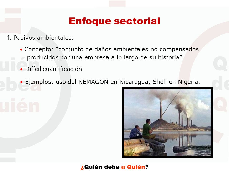 Enfoque sectorial 4. Pasivos ambientales. • Difícil cuantificación.