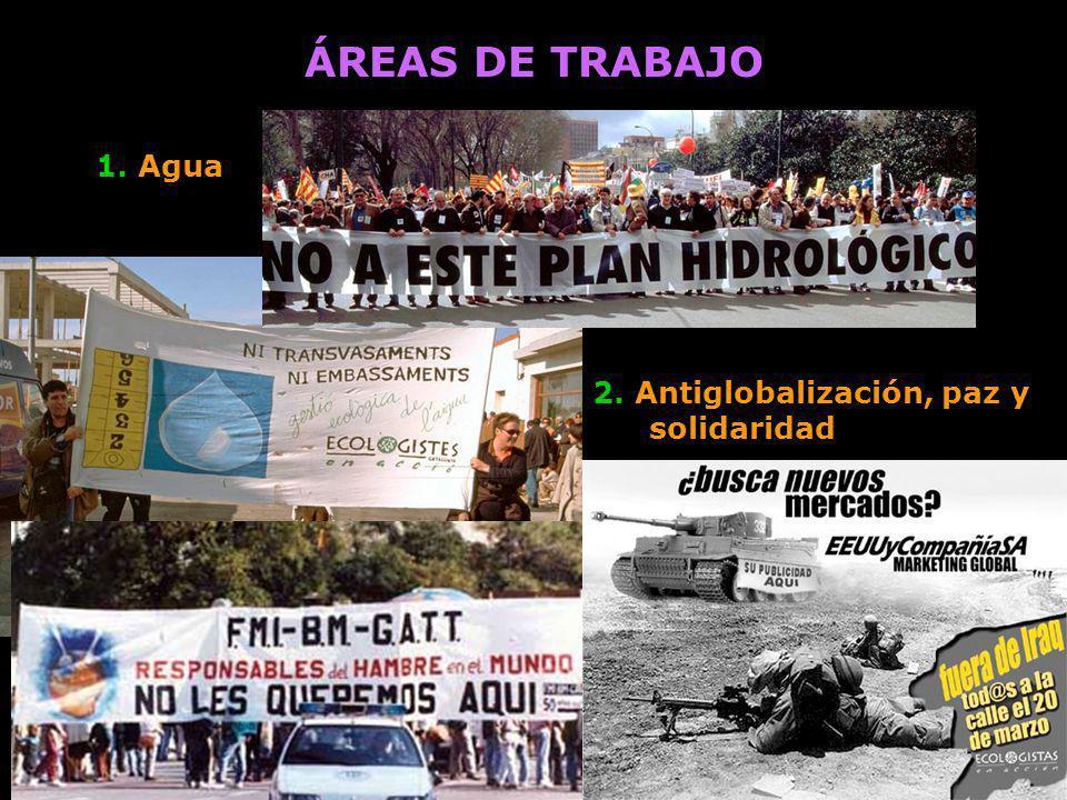 ÁREAS DE TRABAJO 1. Agua 2. Antiglobalización, paz y solidaridad
