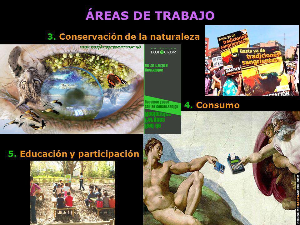 ÁREAS DE TRABAJO 3. Conservación de la naturaleza 4. Consumo