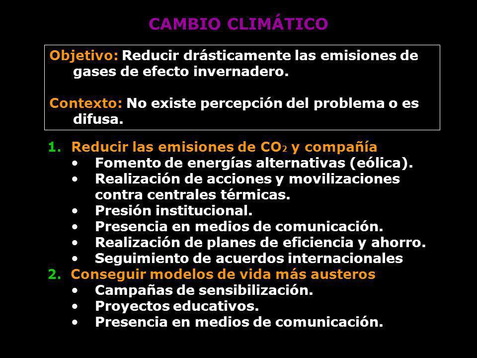 CAMBIO CLIMÁTICO Objetivo: Reducir drásticamente las emisiones de gases de efecto invernadero.