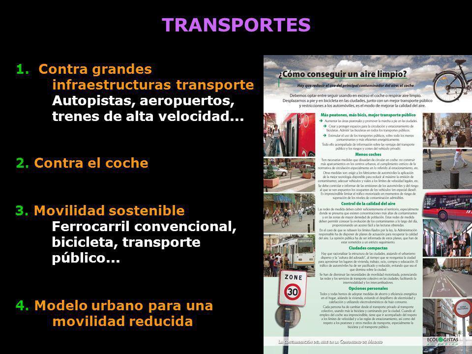 TRANSPORTES 1. Contra grandes infraestructuras transporte Autopistas, aeropuertos, trenes de alta velocidad...
