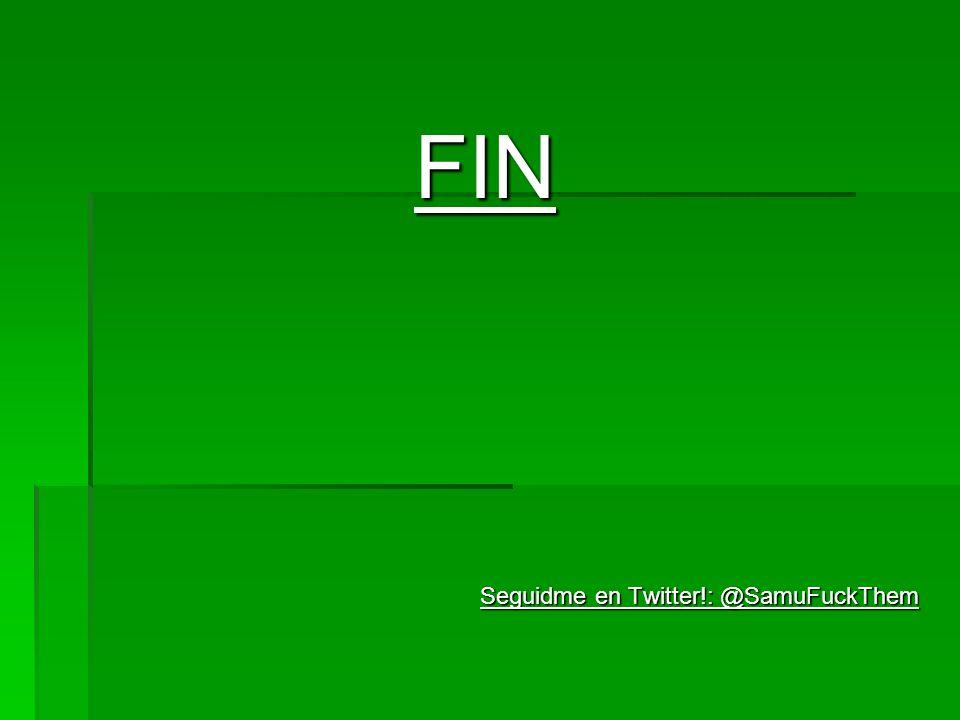 FIN Seguidme en Twitter!: @SamuFuckThem