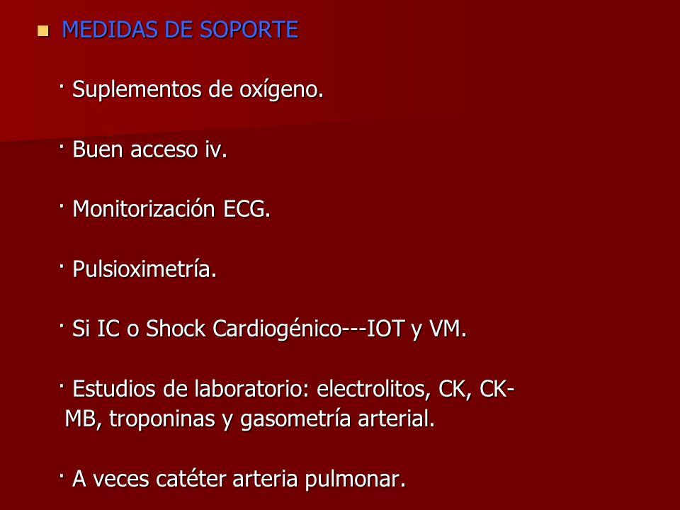 MEDIDAS DE SOPORTE· Suplementos de oxígeno. · Buen acceso iv. · Monitorización ECG. · Pulsioximetría.