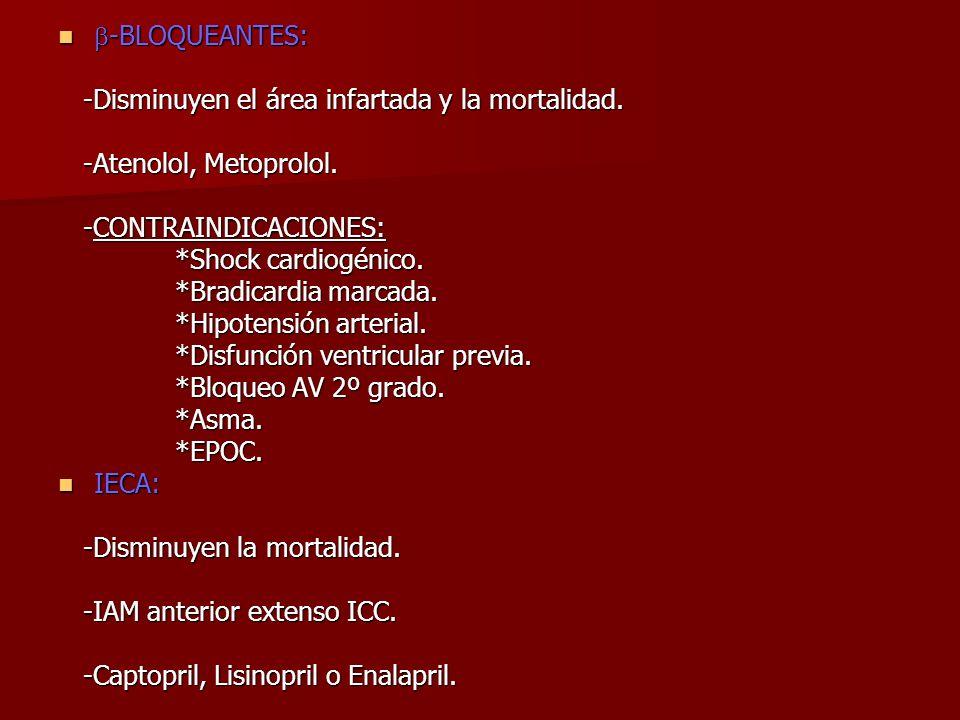 -BLOQUEANTES: -Disminuyen el área infartada y la mortalidad. -Atenolol, Metoprolol. -CONTRAINDICACIONES:
