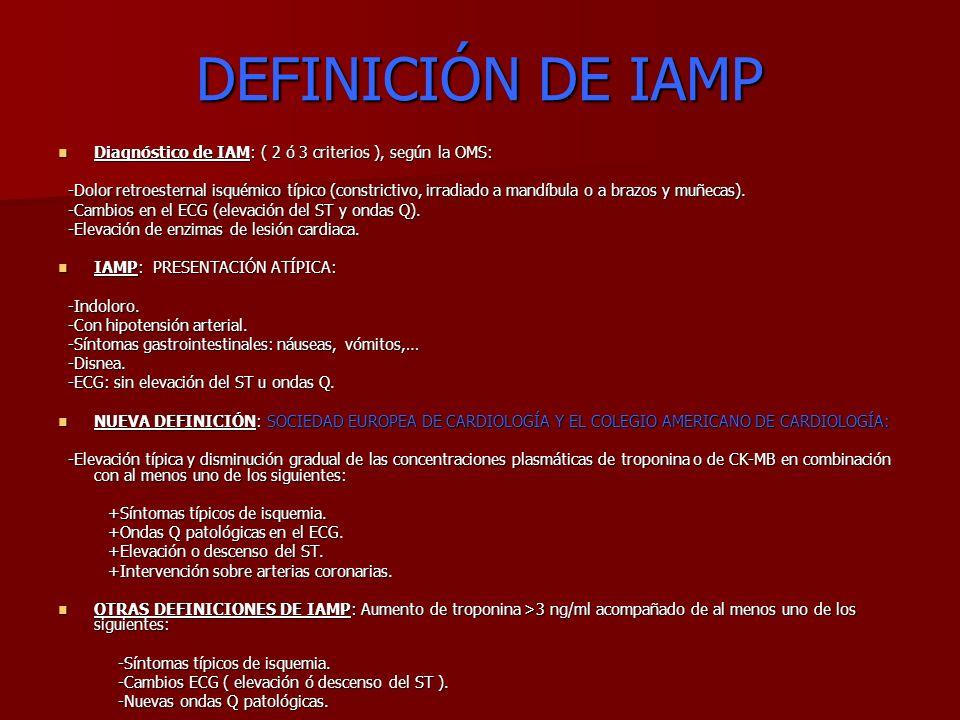 DEFINICIÓN DE IAMP Diagnóstico de IAM: ( 2 ó 3 criterios ), según la OMS: