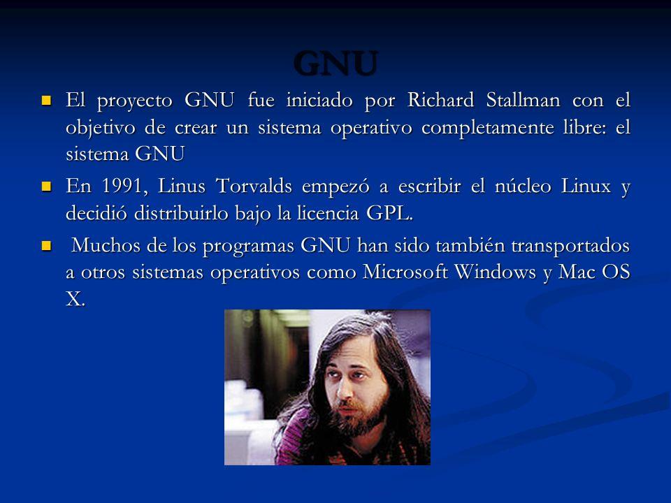 GNU El proyecto GNU fue iniciado por Richard Stallman con el objetivo de crear un sistema operativo completamente libre: el sistema GNU.