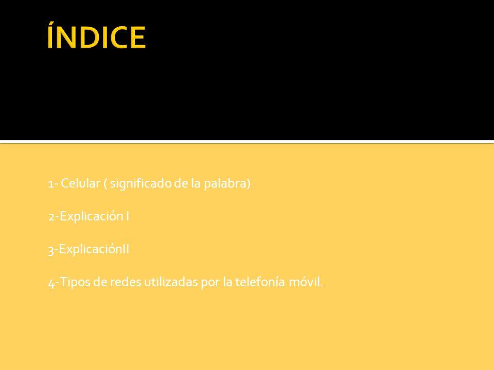 ÍNDICE 1- Celular ( significado de la palabra) 2-Explicación I