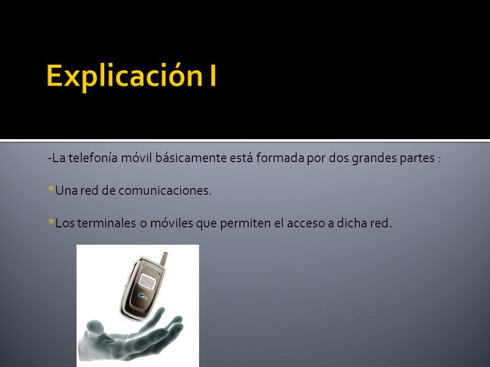 Explicación I -La telefonía móvil básicamente está formada por dos grandes partes : *Una red de comunicaciones.