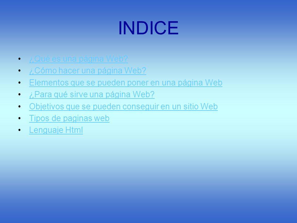 INDICE ¿Qué es una página Web ¿Cómo hacer una página Web