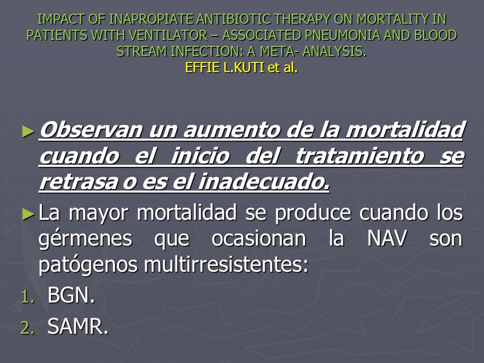 IMPACT OF INAPROPIATE ANTIBIOTIC THERAPY ON MORTALITY IN PATIENTS WITH VENTILATOR – ASSOCIATED PNEUMONIA AND BLOOD STREAM INFECTION: A META- ANALYSIS. EFFIE L.KUTI et al.