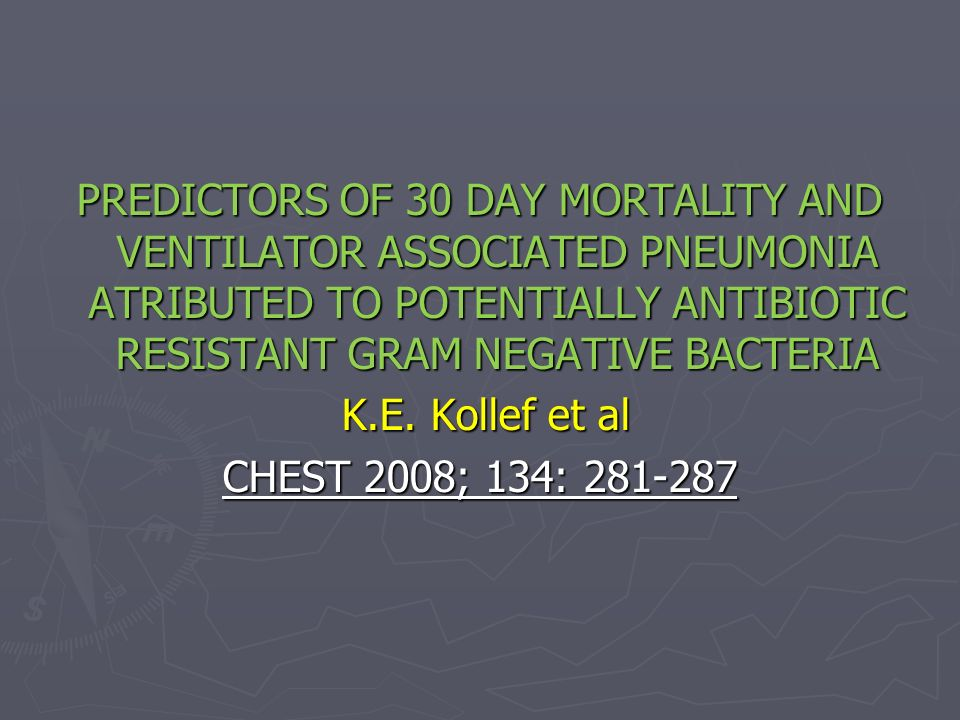 PREDICTORS OF 30 DAY MORTALITY AND VENTILATOR ASSOCIATED PNEUMONIA ATRIBUTED TO POTENTIALLY ANTIBIOTIC RESISTANT GRAM NEGATIVE BACTERIA K.E.