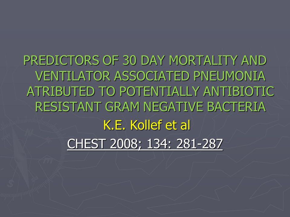 PREDICTORS OF 30 DAY MORTALITY AND VENTILATOR ASSOCIATED PNEUMONIA ATRIBUTED TO POTENTIALLY ANTIBIOTIC RESISTANT GRAM NEGATIVE BACTERIA K.E.