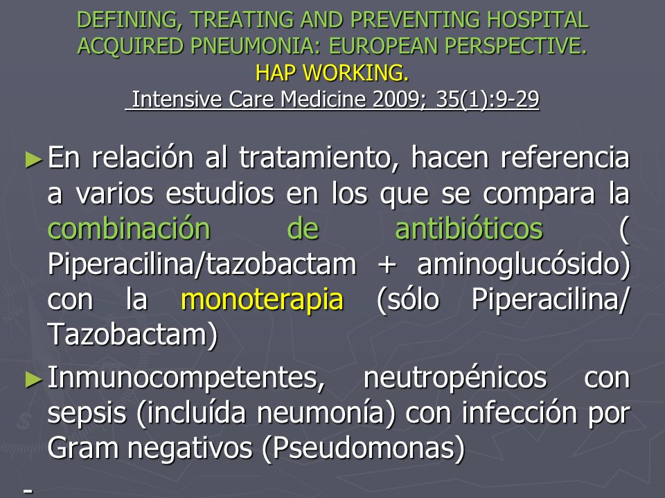 DEFINING, TREATING AND PREVENTING HOSPITAL ACQUIRED PNEUMONIA: EUROPEAN PERSPECTIVE. HAP WORKING. Intensive Care Medicine 2009; 35(1):9-29