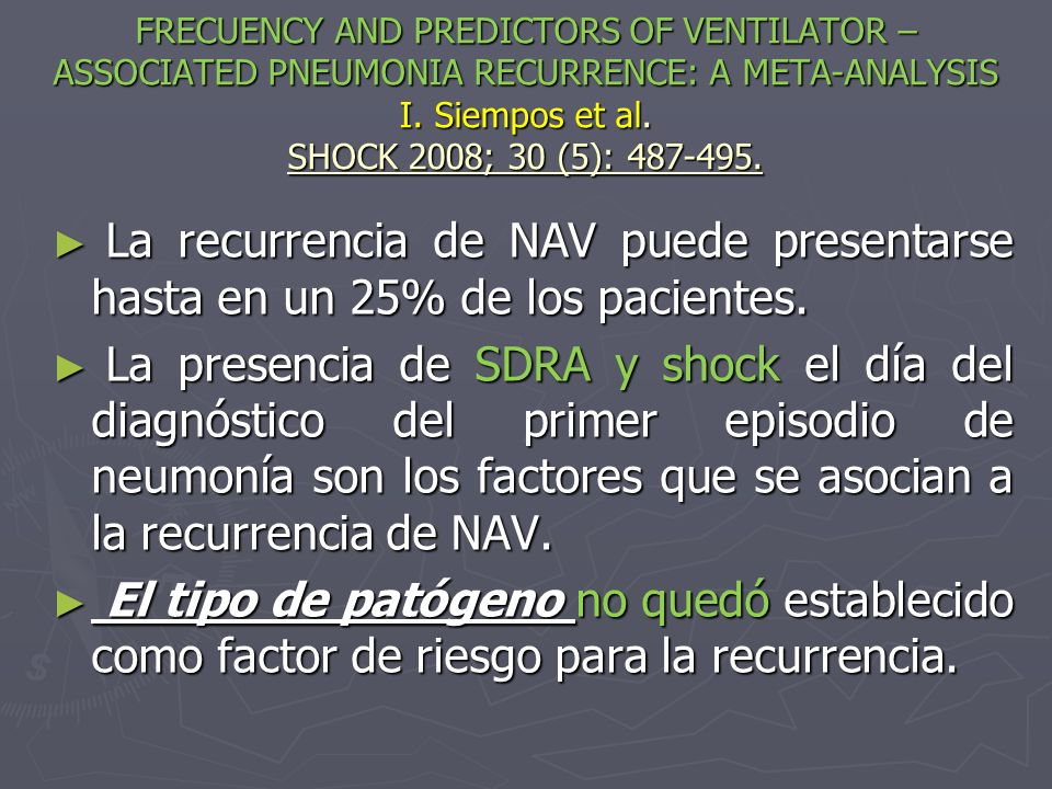 FRECUENCY AND PREDICTORS OF VENTILATOR – ASSOCIATED PNEUMONIA RECURRENCE: A META-ANALYSIS I. Siempos et al. SHOCK 2008; 30 (5): 487-495.