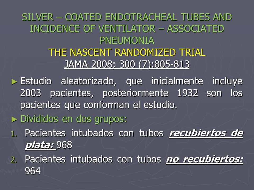 SILVER – COATED ENDOTRACHEAL TUBES AND INCIDENCE OF VENTILATOR – ASSOCIATED PNEUMONIA THE NASCENT RANDOMIZED TRIAL JAMA 2008; 300 (7):