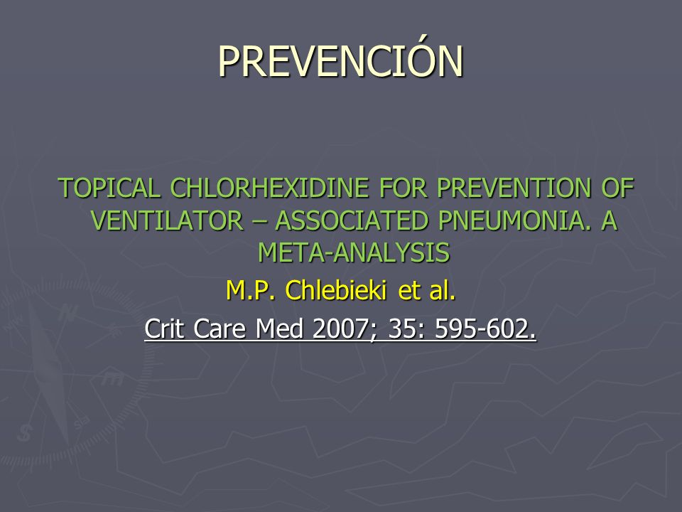 PREVENCIÓN TOPICAL CHLORHEXIDINE FOR PREVENTION OF VENTILATOR – ASSOCIATED PNEUMONIA. A META-ANALYSIS.