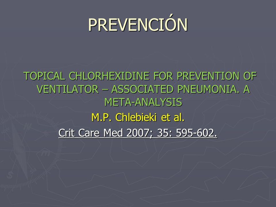 PREVENCIÓNTOPICAL CHLORHEXIDINE FOR PREVENTION OF VENTILATOR – ASSOCIATED PNEUMONIA. A META-ANALYSIS.