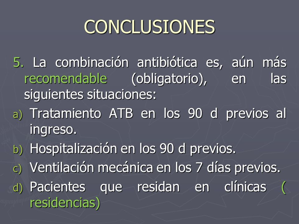 CONCLUSIONES 5. La combinación antibiótica es, aún más recomendable (obligatorio), en las siguientes situaciones: