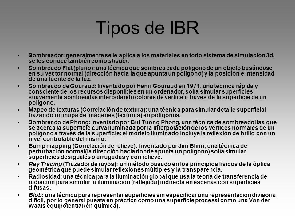 Tipos de IBR Sombreador: generalmente se le aplica a los materiales en todo sistema de simulación 3d, se les conoce también como shader.