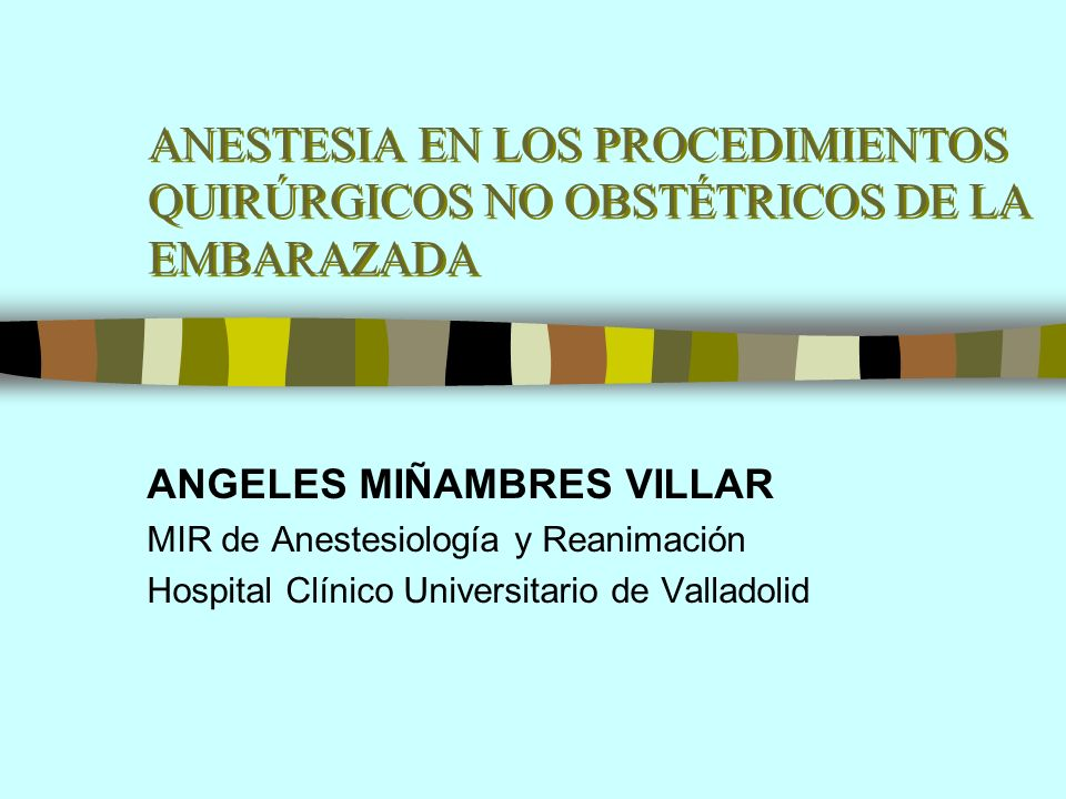 ANESTESIA EN LOS PROCEDIMIENTOS QUIRÚRGICOS NO OBSTÉTRICOS DE LA EMBARAZADA
