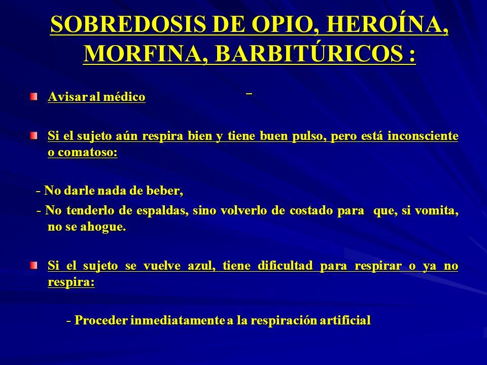 SOBREDOSIS DE OPIO, HEROÍNA, MORFINA, BARBITÚRICOS :