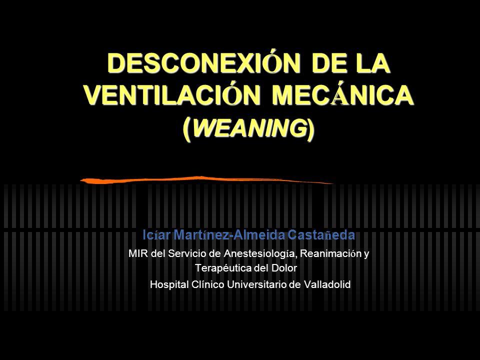 DESCONEXIÓN DE LA VENTILACIÓN MECÁNICA (WEANING)